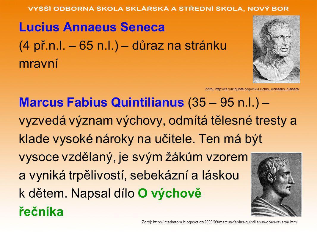 Lucius Annaeus Seneca (4 př.n.l. – 65 n.l.) – důraz na stránku mravní Zdroj: http://cs.wikiquote.org/wiki/Lucius_Annaeus_Seneca Marcus Fabius Quintili