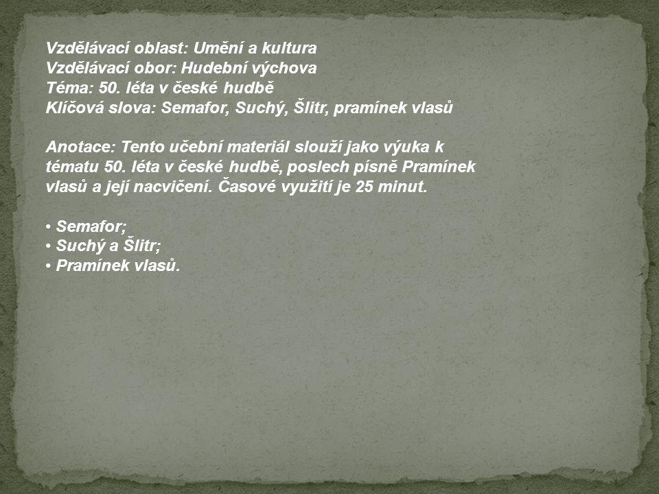 Vzdělávací oblast: Umění a kultura Vzdělávací obor: Hudební výchova Téma: 50. léta v české hudbě Klíčová slova: Semafor, Suchý, Šlitr, pramínek vlasů