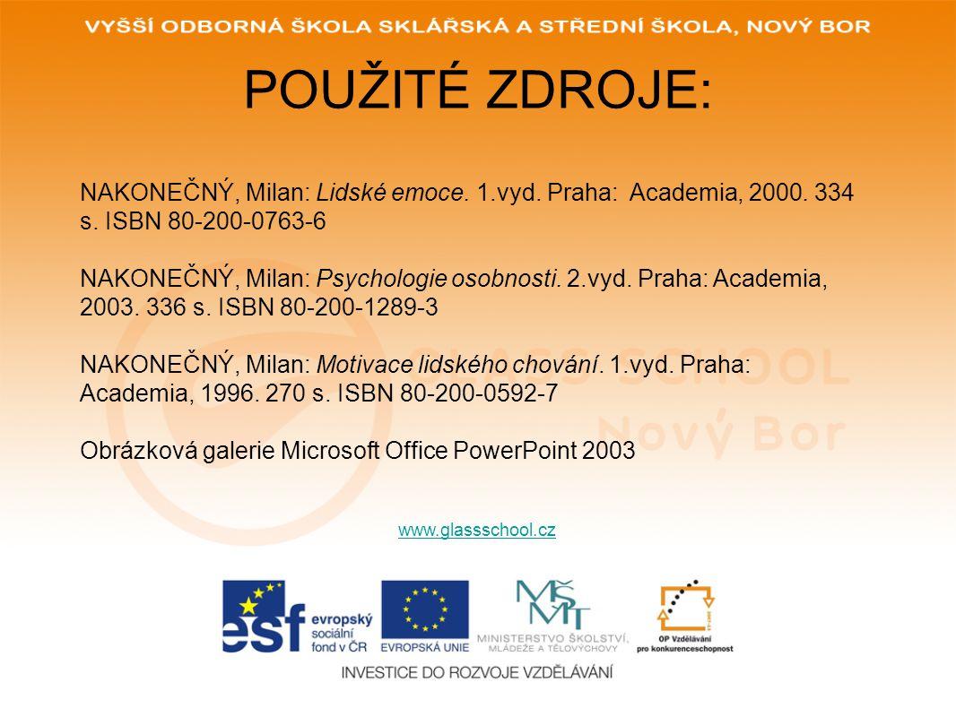 POUŽITÉ ZDROJE: www.glassschool.cz NAKONEČNÝ, Milan: Lidské emoce. 1.vyd. Praha: Academia, 2000. 334 s. ISBN 80-200-0763-6 NAKONEČNÝ, Milan: Psycholog