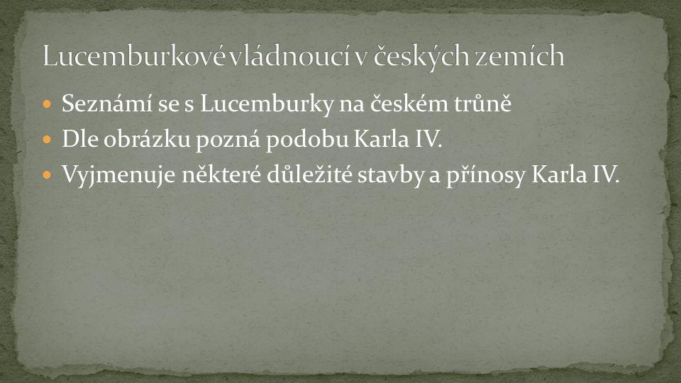 Seznámí se s Lucemburky na českém trůně Dle obrázku pozná podobu Karla IV.