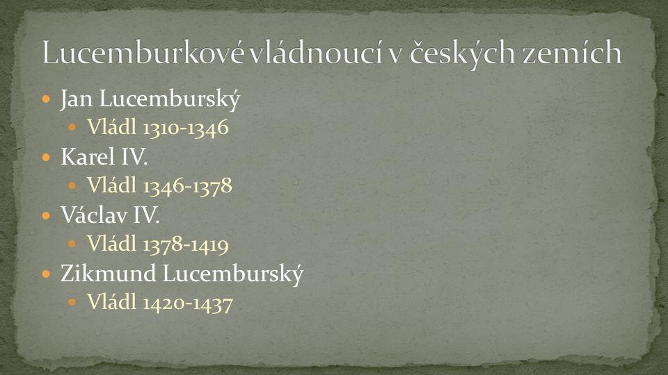 Jan Lucemburský Vládl 1310-1346 Karel IV. Vládl 1346-1378 Václav IV.
