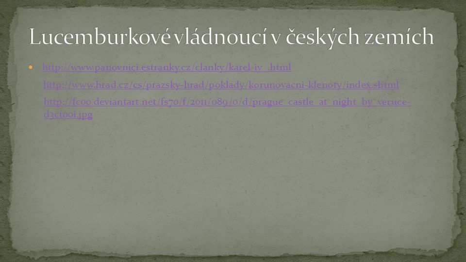 http://www.panovnici.estranky.cz/clanky/karel-iv_.html http://www.hrad.cz/cs/prazsky-hrad/poklady/korunovacni-klenoty/index.shtml http://fc00.devianta