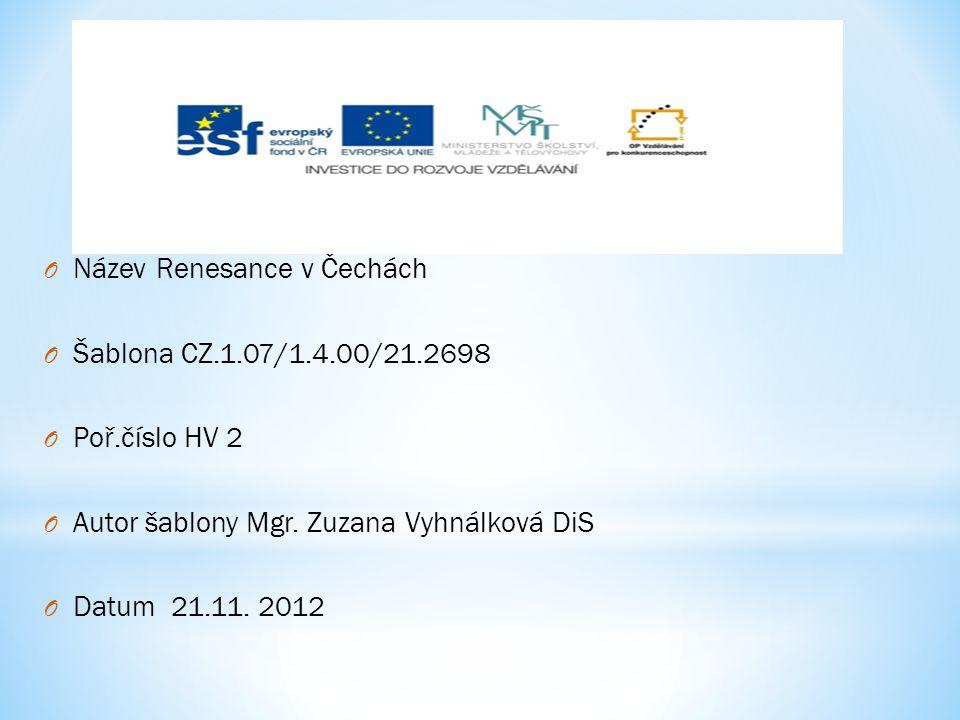 O Název Renesance v Čechách O Šablona CZ.1.07/1.4.00/21.2698 O Poř.číslo HV 2 O Autor šablony Mgr.