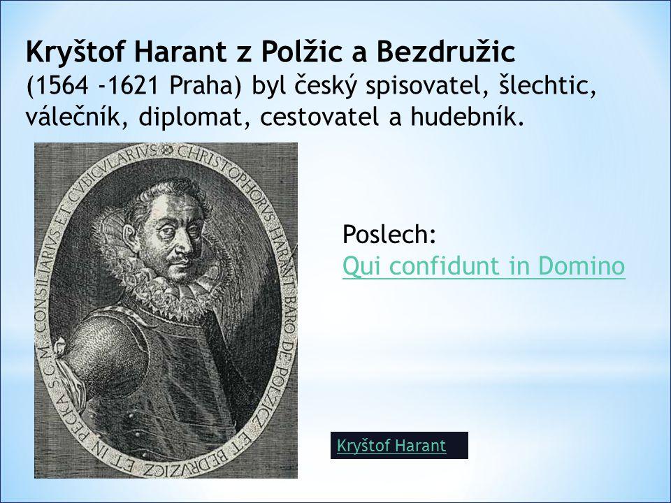 Kryštof Harant z Polžic a Bezdružic (1564 -1621 Praha) byl český spisovatel, šlechtic, válečník, diplomat, cestovatel a hudebník.