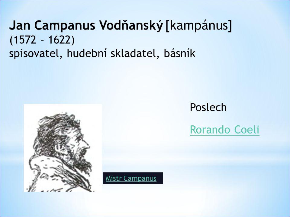 Jan Campanus Vodňanský [kampánus] (1572 – 1622) spisovatel, hudební skladatel, básník Poslech Rorando Coeli Mistr Campanus