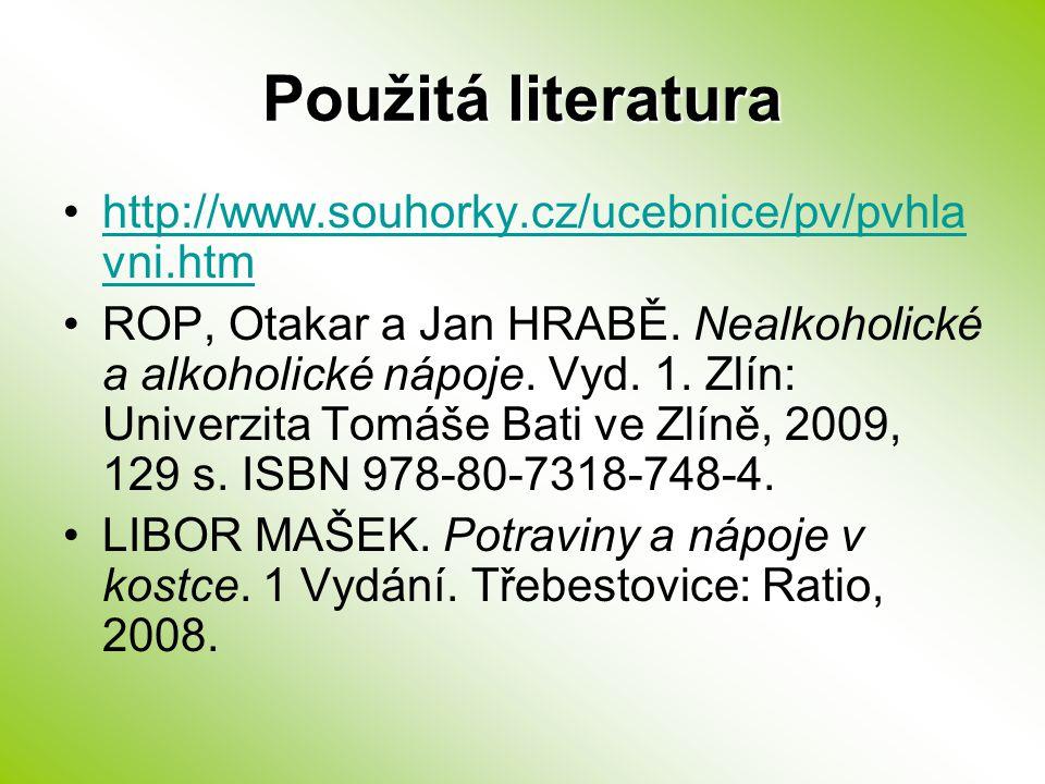 Použitá literatura http://www.souhorky.cz/ucebnice/pv/pvhla vni.htmhttp://www.souhorky.cz/ucebnice/pv/pvhla vni.htm ROP, Otakar a Jan HRABĚ. Nealkohol