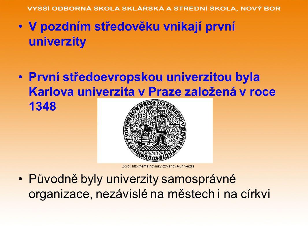 V pozdním středověku vnikají první univerzity První středoevropskou univerzitou byla Karlova univerzita v Praze založená v roce 1348 Zdroj: http://tem