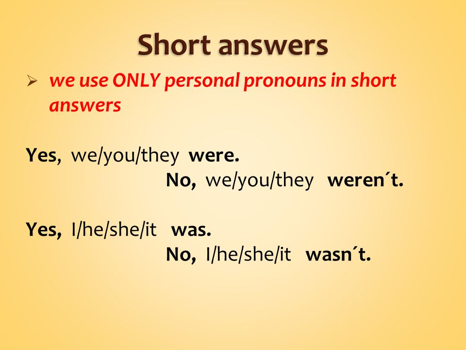  we use ONLY personal pronouns in short answers Yes, we/you/they were.
