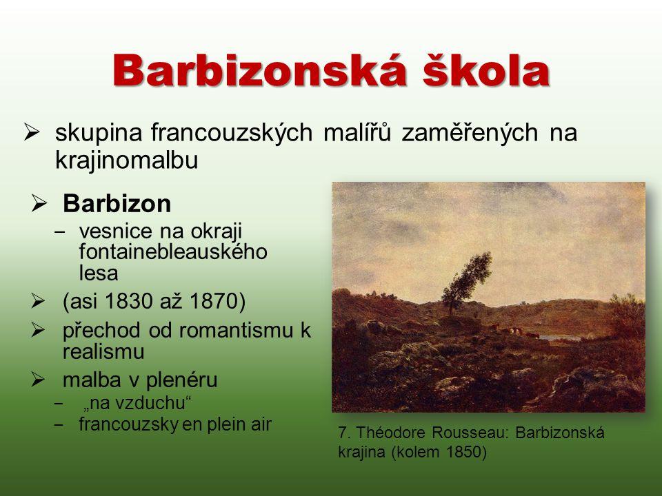 """Barbizonská škola  Barbizon ‒ vesnice na okraji fontainebleauského lesa  (asi 1830 až 1870)  přechod od romantismu k realismu  malba v plenéru ‒ """""""