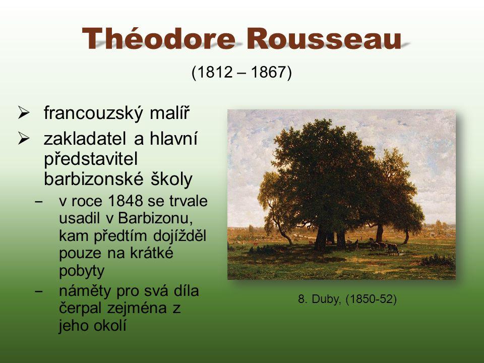 Théodore Rousseau  francouzský malíř  zakladatel a hlavní představitel barbizonské školy ‒ v roce 1848 se trvale usadil v Barbizonu, kam předtím doj