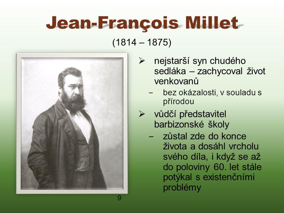Jean-François Millet  nejstarší syn chudého sedláka – zachycoval život venkovanů ‒ bez okázalosti, v souladu s přírodou  vůdčí představitel barbizon