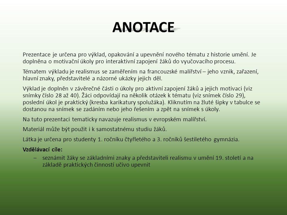 ANOTACE Prezentace je určena pro výklad, opakování a upevnění nového tématu z historie umění. Je doplněna o motivační úkoly pro interaktivní zapojení