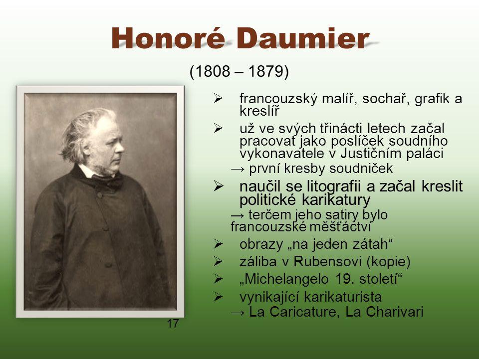 Honoré Daumier  francouzský malíř, sochař, grafik a kreslíř  už ve svých třinácti letech začal pracovat jako poslíček soudního vykonavatele v Justič