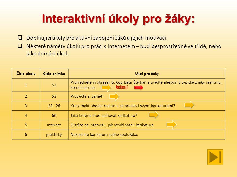Interaktivní úkoly pro žáky: Číslo úkoluČíslo snímkuÚkol pro žáky 151 Prohlédněte si obrázek G. Courbeta Štěrkaři a uveďte alespoň 3 typické znaky rea