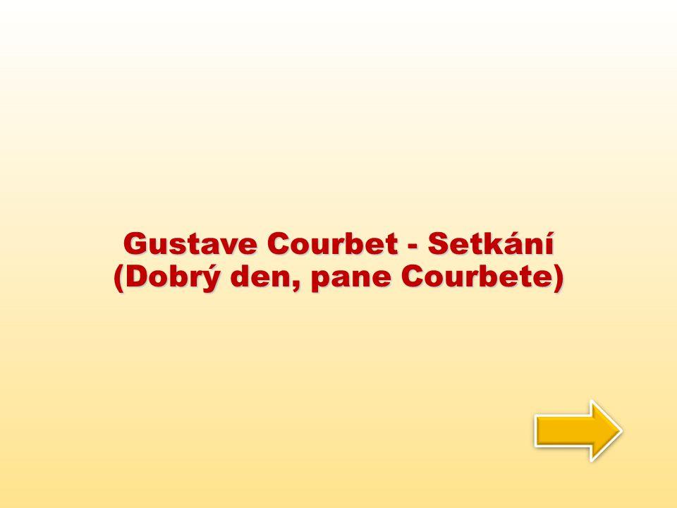 Gustave Courbet - Setkání (Dobrý den, pane Courbete)