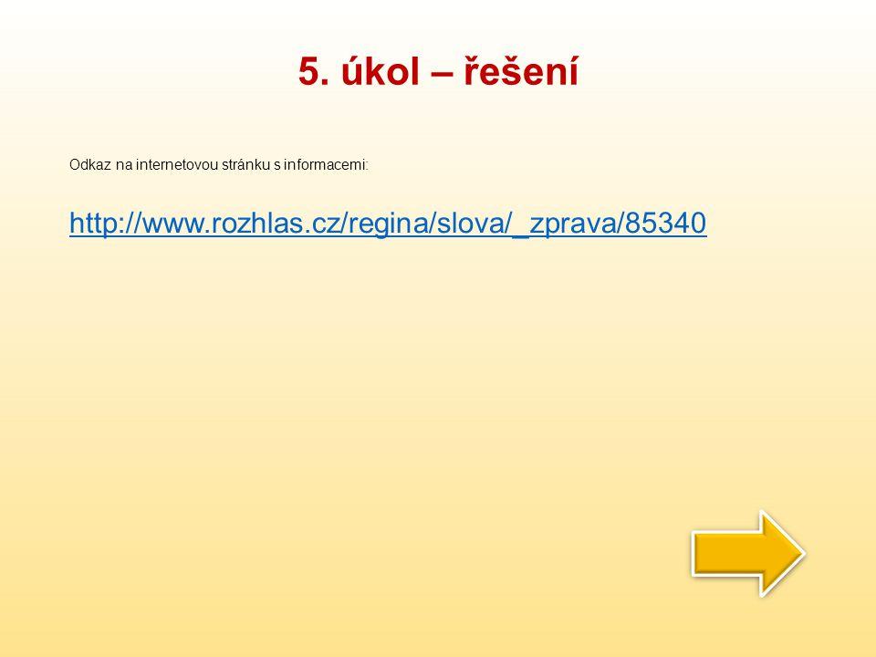 5. úkol – řešení Odkaz na internetovou stránku s informacemi: http://www.rozhlas.cz/regina/slova/_zprava/85340