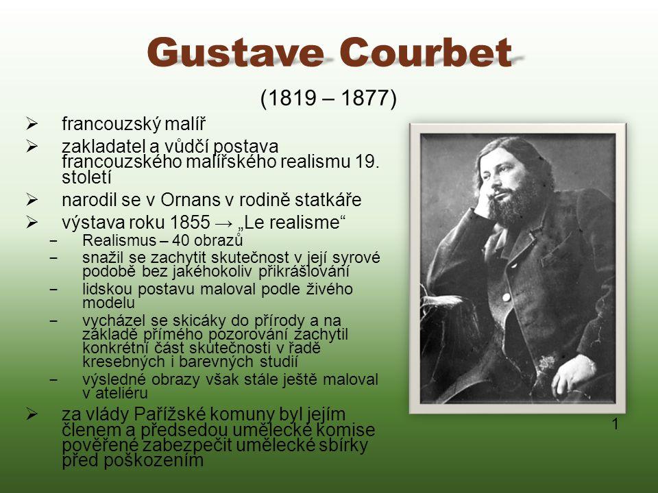 Gustave Courbet  francouzský malíř  zakladatel a vůdčí postava francouzského malířského realismu 19. století  narodil se v Ornans v rodině statkáře