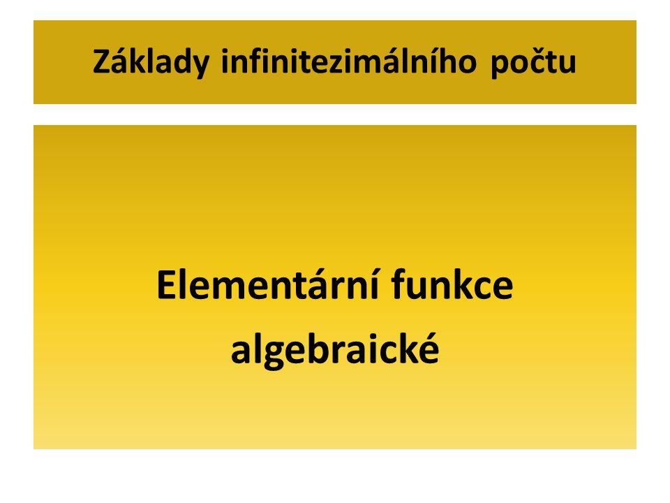 Elementární funkce Každá funkce, která vznikne pomocí konečného počtu operací sčítání, odčítání, násobení, dělení a skládání se nazývá elementární funkce.