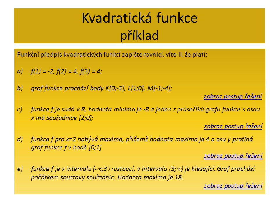 Kvadratická funkce příklad Funkční předpis kvadratických funkcí zapište rovnicí, víte-li, že platí: a)f(1) = -2, f(2) = 4, f(3) = 4; b)graf funkce pro
