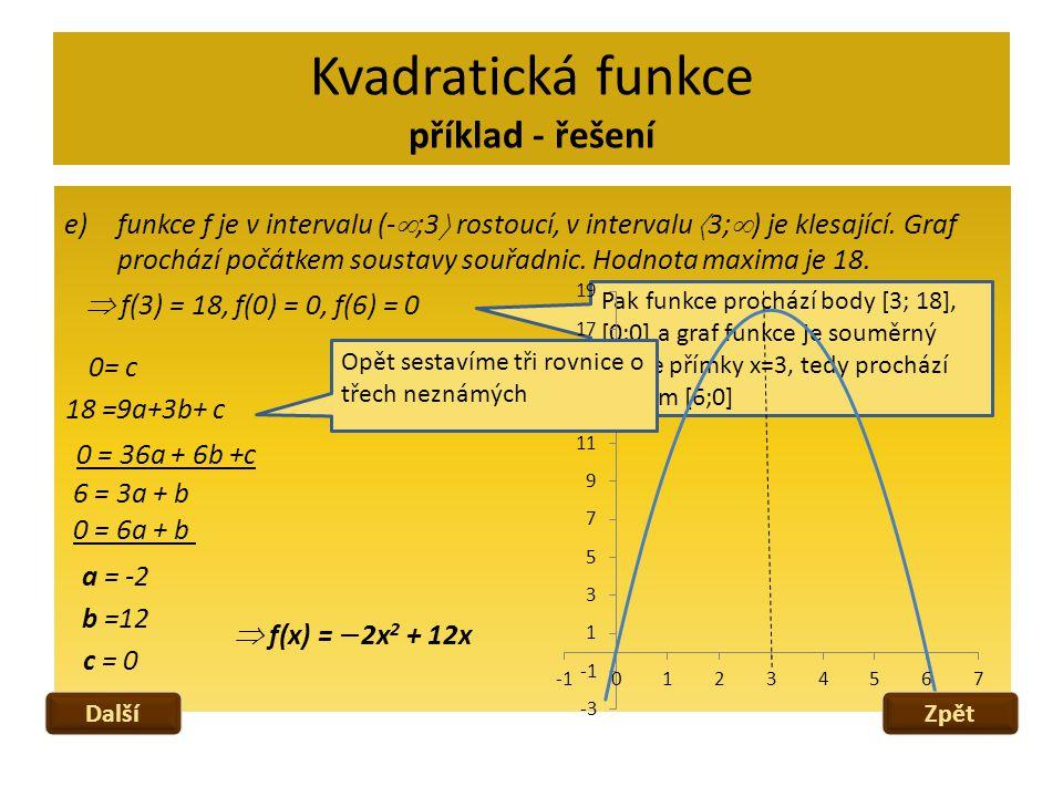 Kvadratická funkce příklad - řešení e)funkce f je v intervalu (-  ;3  rostoucí, v intervalu  3;  ) je klesající. Graf prochází počátkem soustavy s