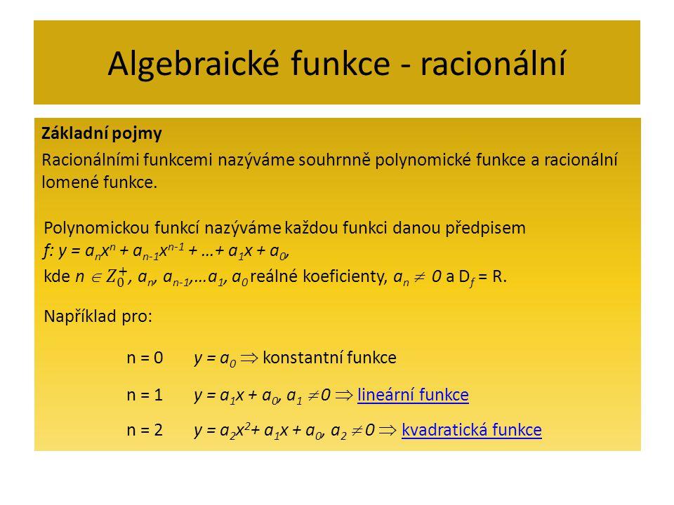 Algebraické funkce - racionální Základní pojmy Racionálními funkcemi nazýváme souhrnně polynomické funkce a racionální lomené funkce. Například pro: n