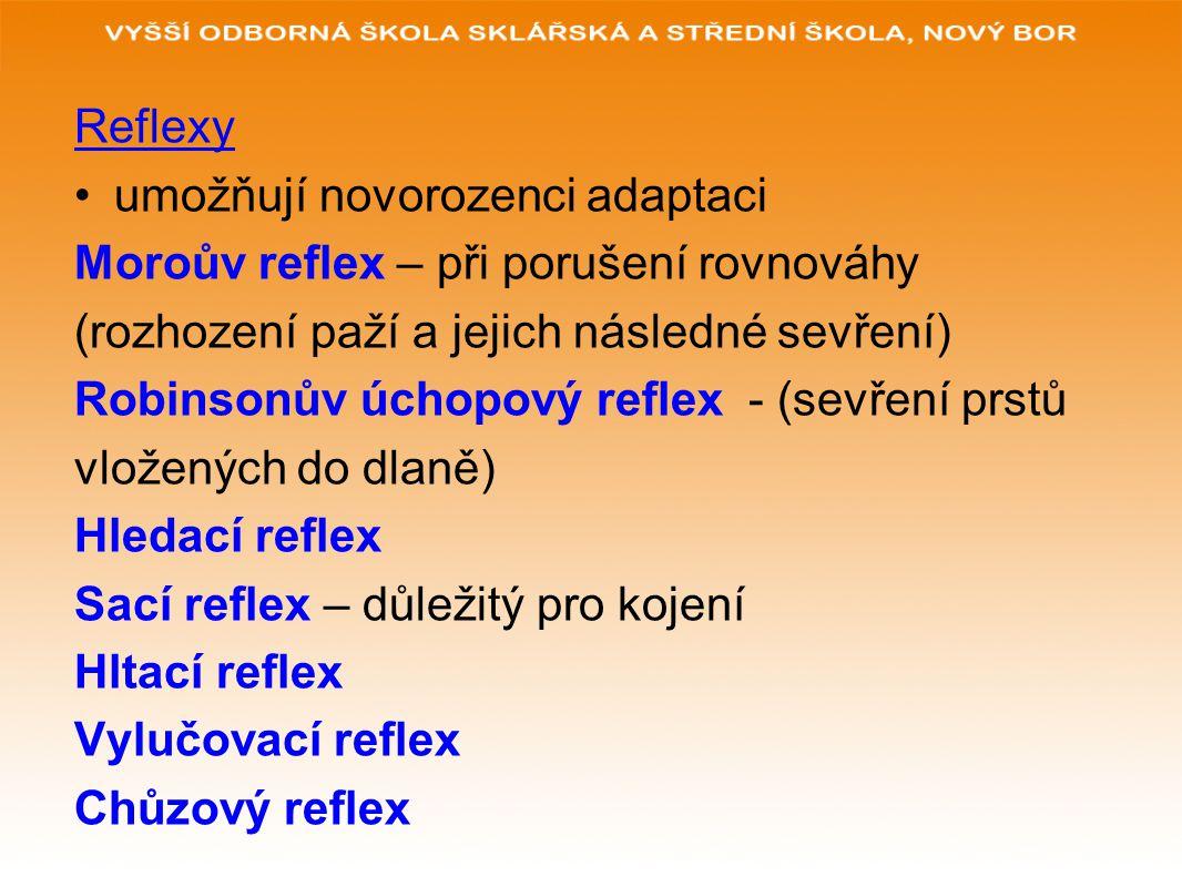 Reflexy umožňují novorozenci adaptaci Moroův reflex – při porušení rovnováhy (rozhození paží a jejich následné sevření) Robinsonův úchopový reflex - (