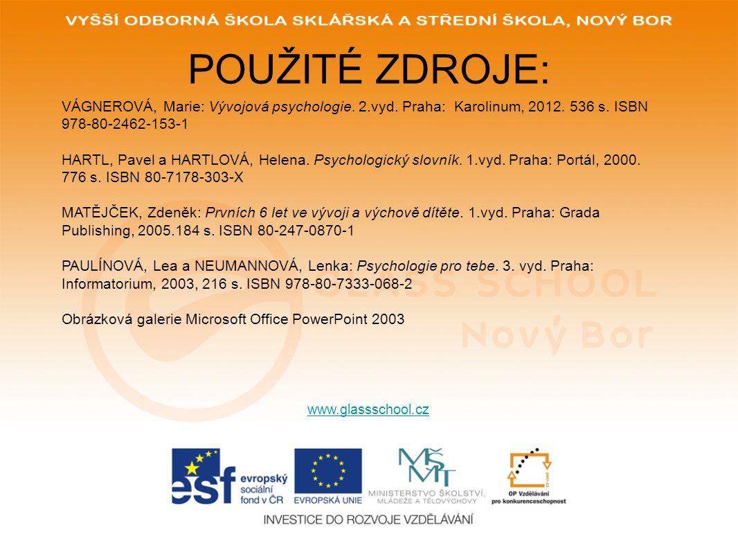 POUŽITÉ ZDROJE: www.glassschool.cz VÁGNEROVÁ, Marie: Vývojová psychologie. 2.vyd. Praha: Karolinum, 2012. 536 s. ISBN 978-80-2462-153-1 HARTL, Pavel a