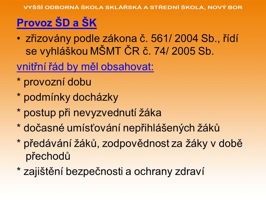Provoz ŠD a ŠK zřizovány podle zákona č.561/ 2004 Sb., řídí se vyhláškou MŠMT ČR č.