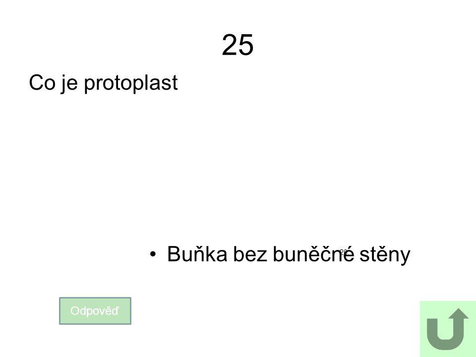 25 Co je protoplast Odpověď Buňka bez buněčné stěny 20.