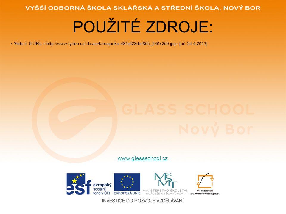 POUŽITÉ ZDROJE: www.glassschool.cz Slide č. 9 URL [cit. 24.4.2013]