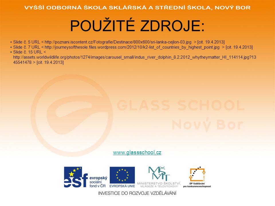 POUŽITÉ ZDROJE: www.glassschool.cz Slide č. 5 URL [cit. 19.4.2013] Slide č. 7 URL [cit. 19.4.2013] Slide č. 15 URL [cit. 19.4.2013]