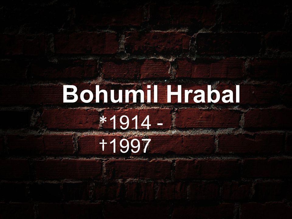 Bohumil Hrabal * 1914 - † 1997