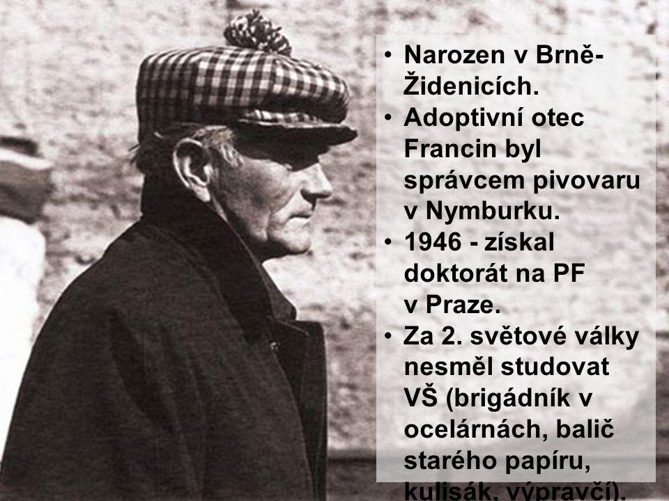 Narozen v Brně- Židenicích. Adoptivní otec Francin byl správcem pivovaru v Nymburku. 1946 - získal doktorát na PF v Praze. Za 2. světové války nesměl