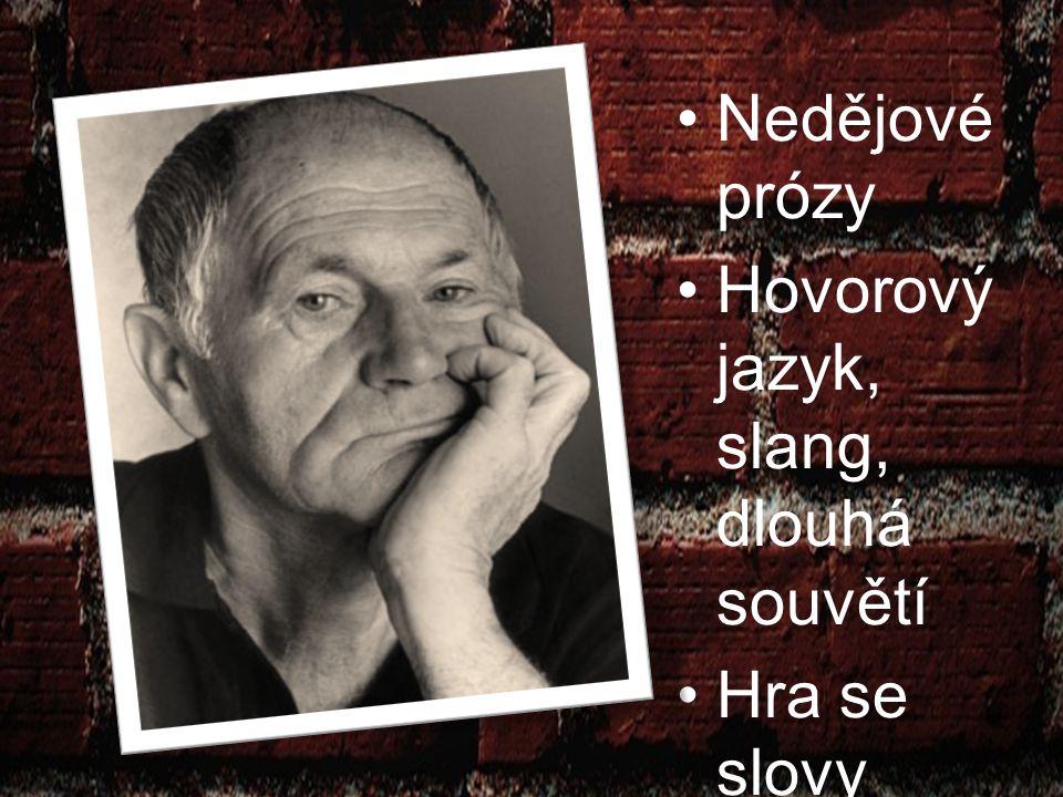 Nedějové prózy Hovorový jazyk, slang, dlouhá souvětí Hra se slovy Naturalis mus Zfilmovan é Jiřím Menzele m