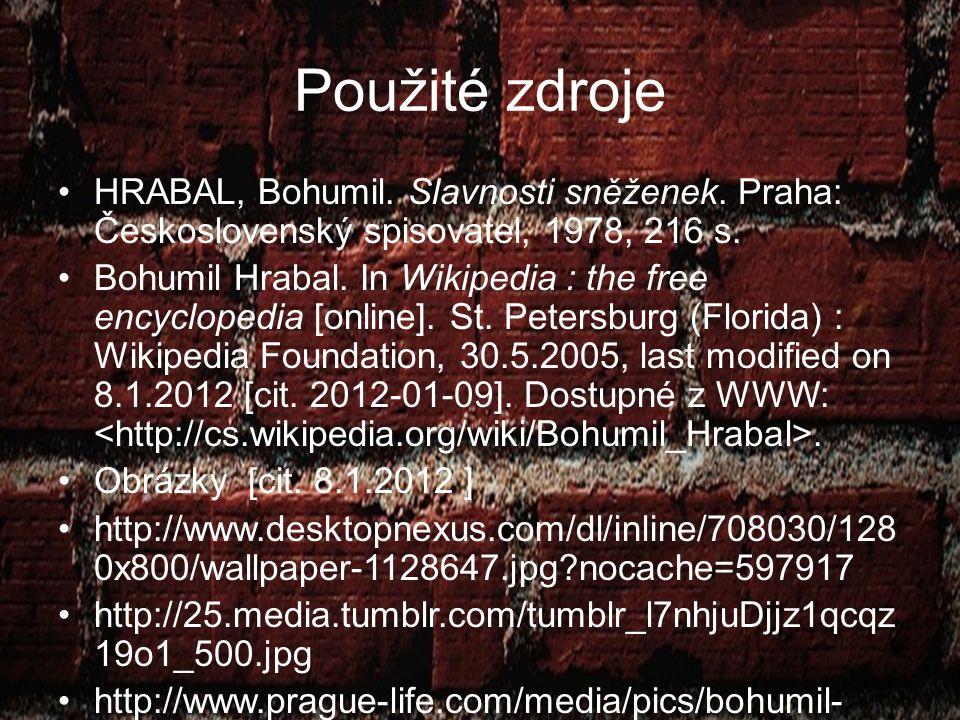 Použité zdroje HRABAL, Bohumil. Slavnosti sněženek. Praha: Československý spisovatel, 1978, 216 s. Bohumil Hrabal. In Wikipedia : the free encyclopedi