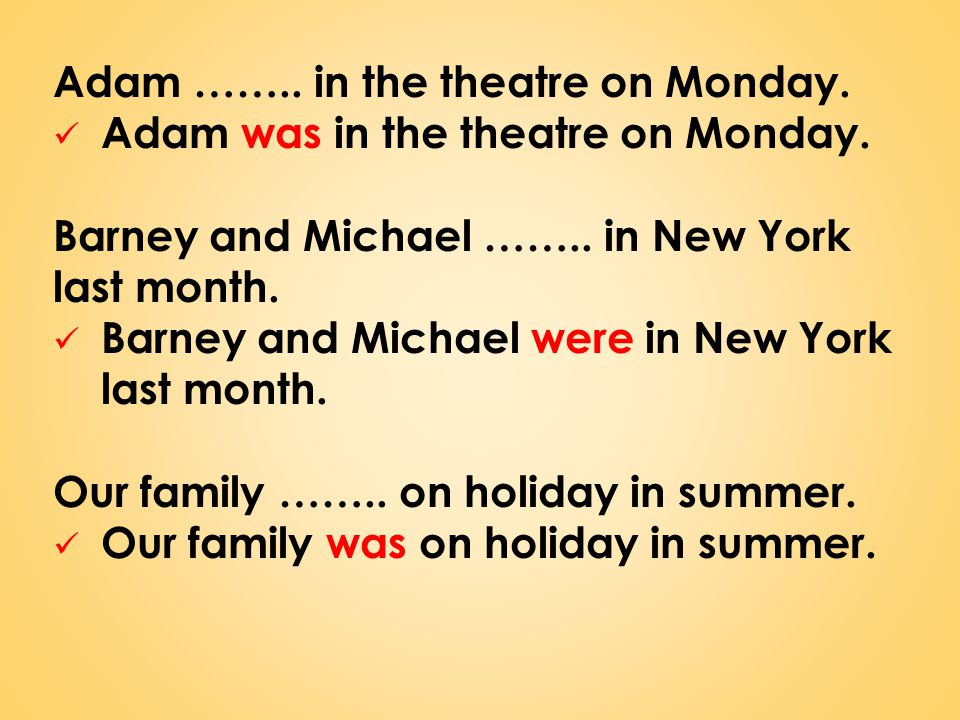 Adam ……..in the theatre on Monday. Adam was in the theatre on Monday.