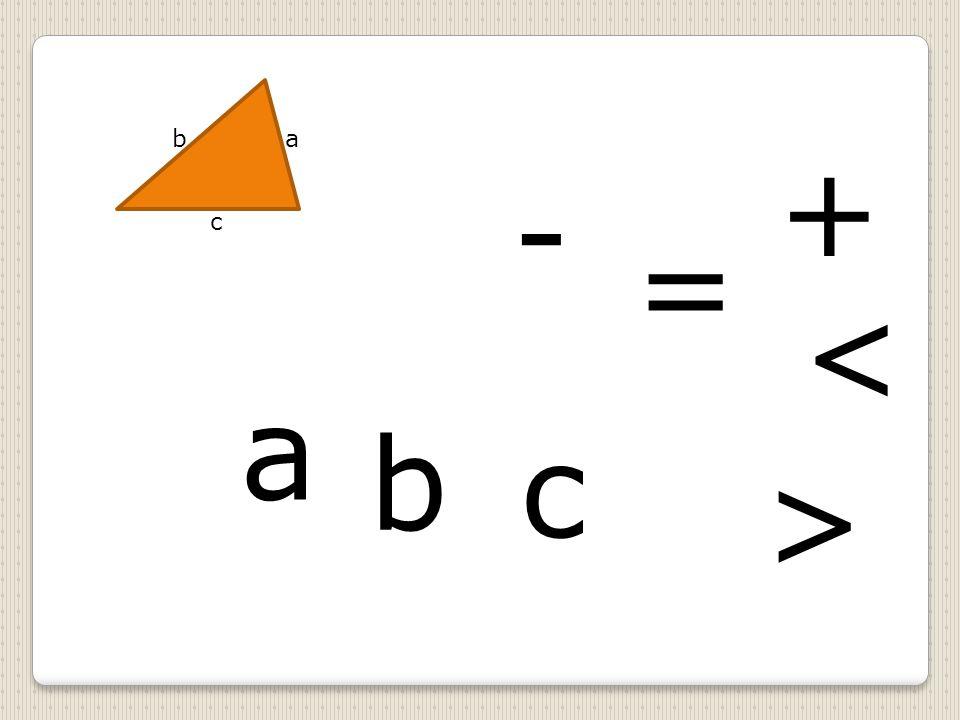 a c b a b c = < > - +