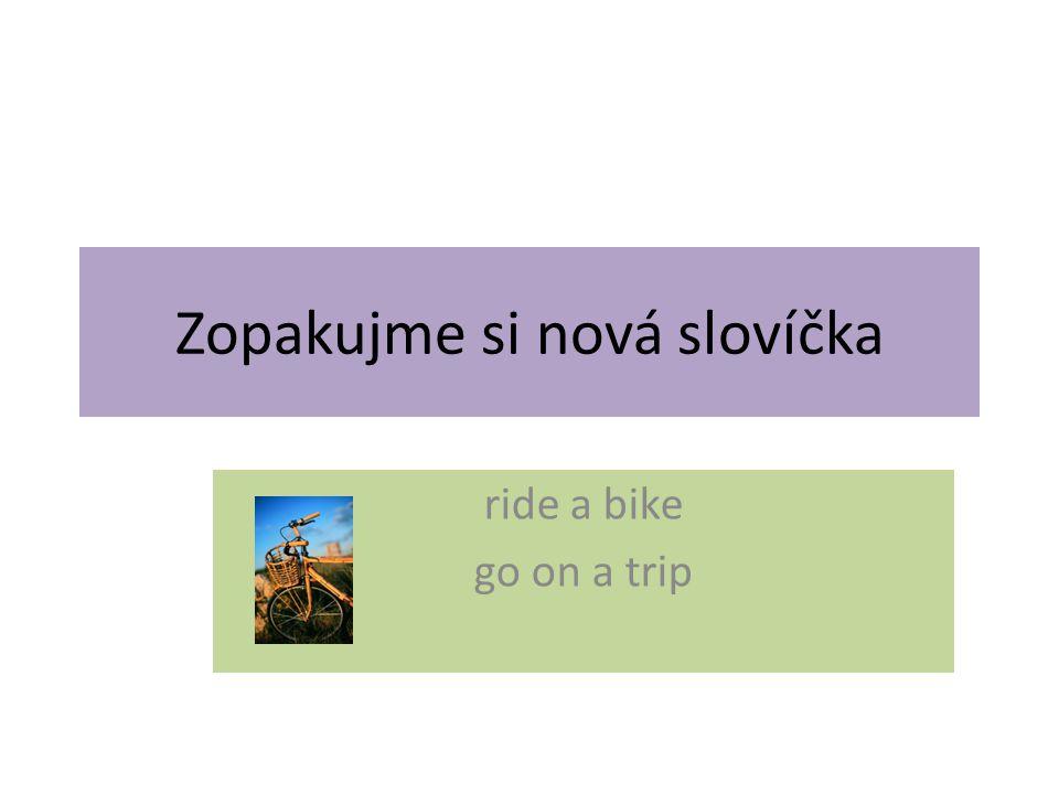Zopakujme si nová slovíčka ride a bike go on a trip