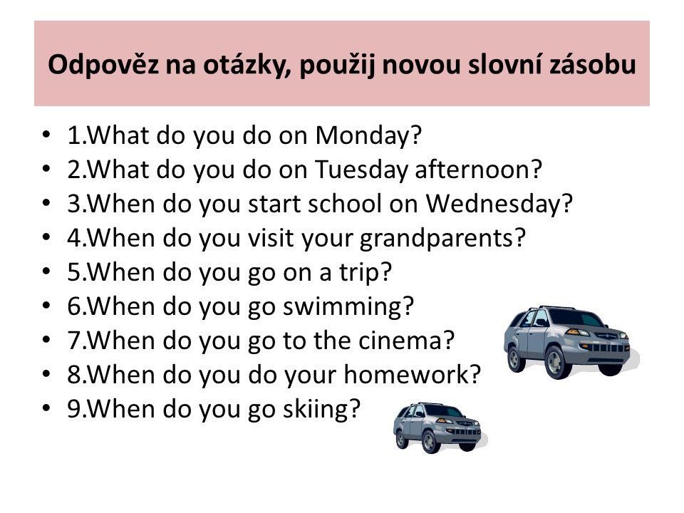 Odpověz na otázky, použij novou slovní zásobu 1.What do you do on Monday.