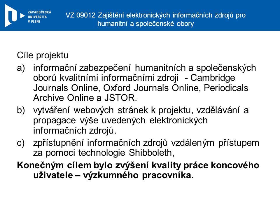 VZ 09012 Zajištění elektronických informačních zdrojů pro humanitní a společenské obory Cíle projektu a)informační zabezpečení humanitních a společenských oborů kvalitními informačními zdroji - Cambridge Journals Online, Oxford Journals Online, Periodicals Archive Online a JSTOR.