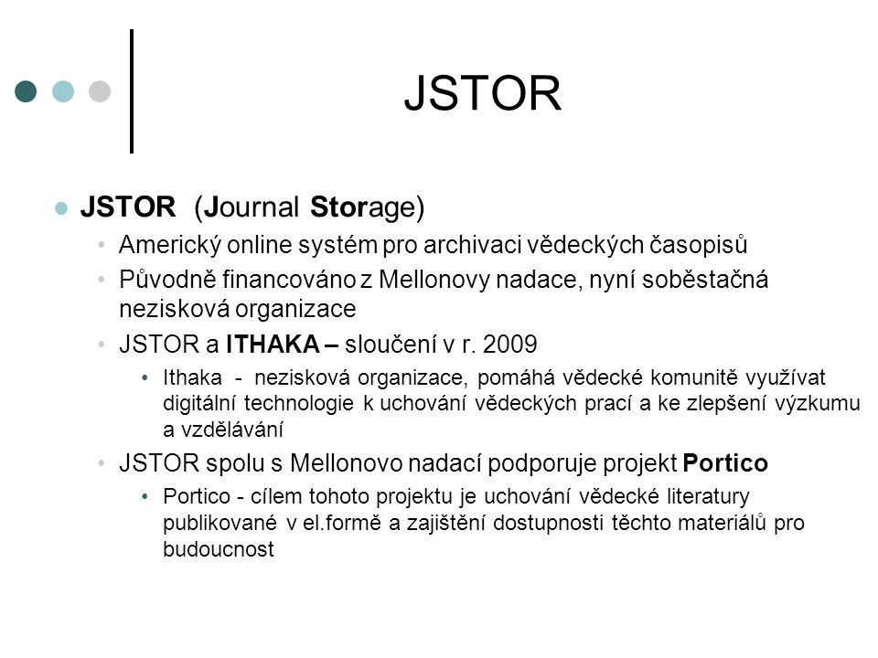 JSTOR Obsah a základní fakta http://www.jstor.org Digitální archív vědeckých časopisů a dalších dokumentů Převažují články z časopisů (ale jsou zahrnuty i jiné materiály – např.