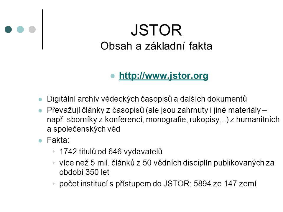 JSTOR Obsah a základní fakta http://www.jstor.org Digitální archív vědeckých časopisů a dalších dokumentů Převažují články z časopisů (ale jsou zahrnu