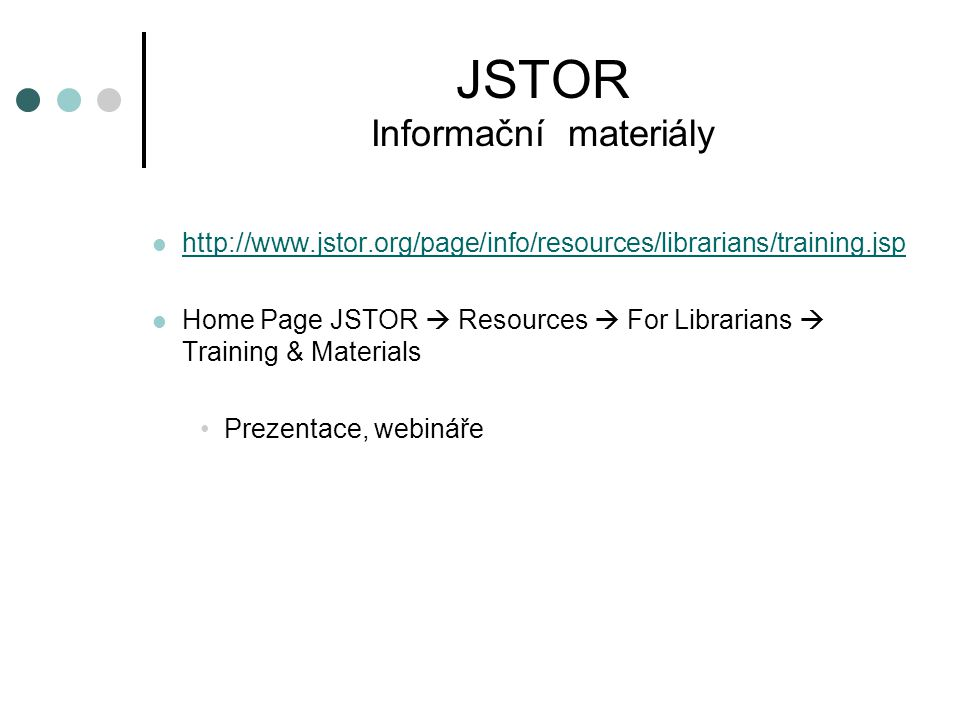 JSTOR Informační materiály http://www.jstor.org/page/info/resources/librarians/training.jsp Home Page JSTOR  Resources  For Librarians  Training &