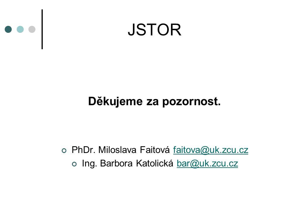 JSTOR Děkujeme za pozornost. PhDr. Miloslava Faitová faitova@uk.zcu.czfaitova@uk.zcu.cz Ing. Barbora Katolická bar@uk.zcu.czbar@uk.zcu.cz