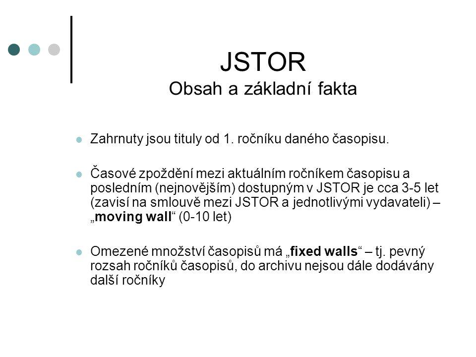 JSTOR Obsah a základní fakta Zahrnuty jsou tituly od 1. ročníku daného časopisu. Časové zpoždění mezi aktuálním ročníkem časopisu a posledním (nejnově