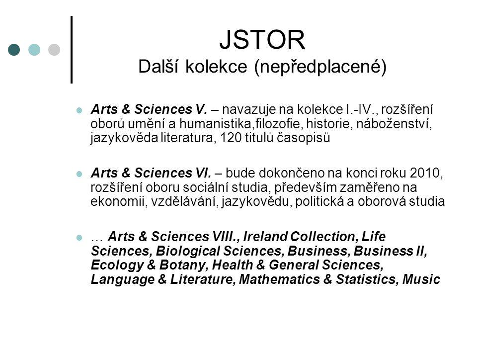 JSTOR Další kolekce (nepředplacené) Arts & Sciences V. – navazuje na kolekce I.-IV., rozšíření oborů umění a humanistika,filozofie, historie, nábožens