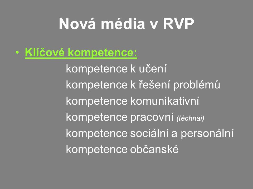 Nová média v RVP Klíčové kompetence: kompetence k učení kompetence k řešení problémů kompetence komunikativní kompetence pracovní (téchnai) kompetence sociální a personální kompetence občanské