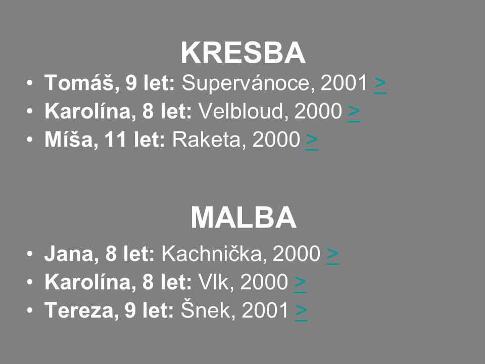 KRESBA Tomáš, 9 let: Supervánoce, 2001 >> Karolína, 8 let: Velbloud, 2000 >> Míša, 11 let: Raketa, 2000 >> Jana, 8 let: Kachnička, 2000 >> Karolína, 8 let: Vlk, 2000 >> Tereza, 9 let: Šnek, 2001 >> MALBA