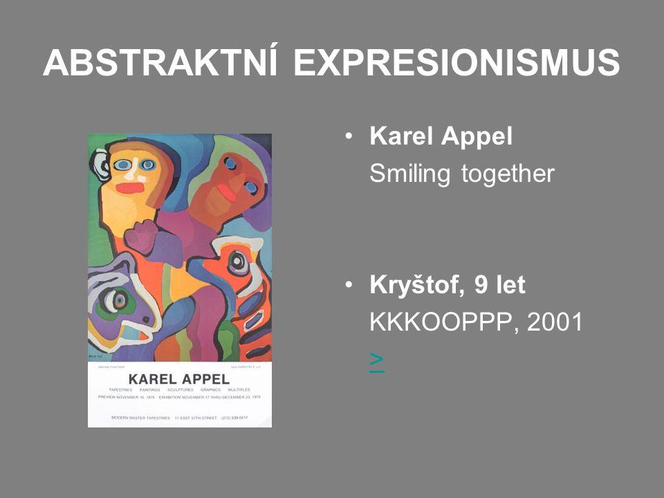 ABSTRAKTNÍ EXPRESIONISMUS Karel Appel Smiling together Kryštof, 9 let KKKOOPPP, 2001 >