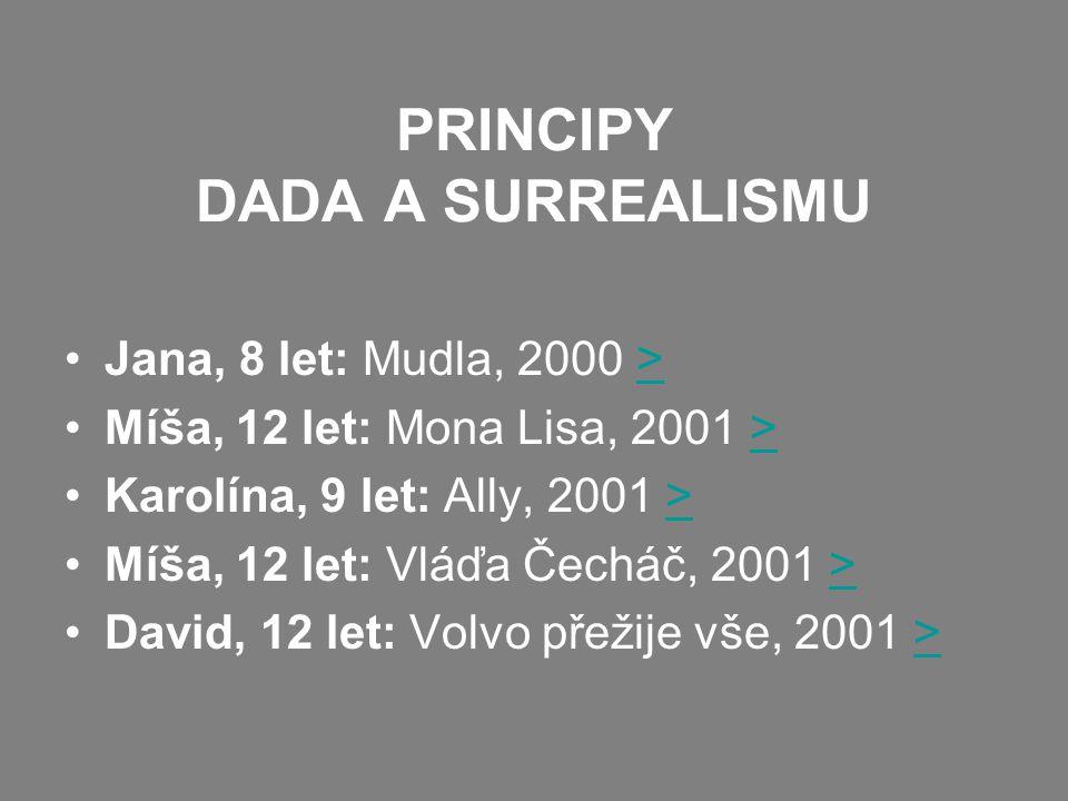 PRINCIPY DADA A SURREALISMU Jana, 8 let: Mudla, 2000 >> Míša, 12 let: Mona Lisa, 2001 >> Karolína, 9 let: Ally, 2001 >> Míša, 12 let: Vláďa Čecháč, 2001 >> David, 12 let: Volvo přežije vše, 2001 >>